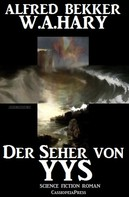 Alfred Bekker: Der Seher von Yys: Science Fiction Thriller ★★