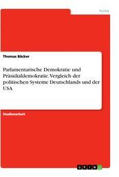 Parlamentarische Demokratie und Präsidialdemokratie. Vergleich der politischen Systeme Deutschlands und der USA