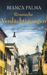 Römische Verdächtigungen - Ein Fall für Commissario Caselli