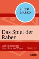 Rudolf Marko: Das Spiel der Raben