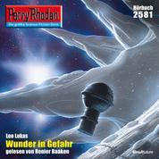 """Perry Rhodan 2581: Wunder in Gefahr - Perry Rhodan-Zyklus """"Stardust"""""""