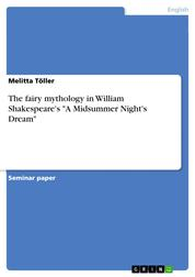 "The fairy mythology in William Shakespeare's ""A Midsummer Night's Dream"""