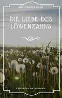 Serafina Haldimann: Die Liebe des Löwenzahns