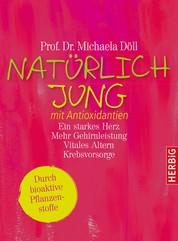 Natürlich jung mit Antioxidantien - und bioaktiven Pflanzenstoffen. Ein starkes Herz · Mehr Gehirnleistung · Vitales Altern · Krebsvorsorge. Durch bioaktive Pflanzenstoffe. Komplett überarbeitete Neuausgabe