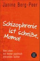 Janine Berg-Peer: Schizophrenie ist scheiße, Mama! ★★★★