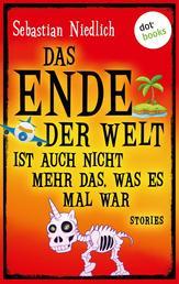 Das Ende der Welt ist auch nicht mehr das, was es mal war - Stories