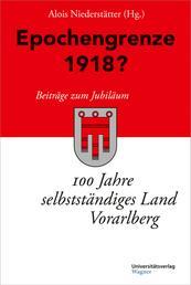 """Epochengrenze 1918? - Beiträge zum Jubiläum """"100 Jahre selbstständiges Land Vorarlberg"""""""