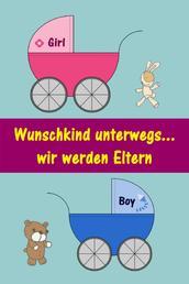 Wunschkind unterwegs...wir werden Eltern - Alles rund um Schwangerschaft, Geburt, Stillzeit, Kliniktasche, Baby-Erstausstattung und Babyschlaf!