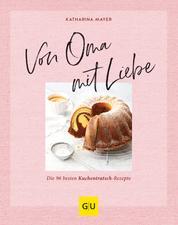 Von Oma mit Liebe - Die besten Kuchentratsch-Rezepte
