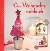 Das Weihnachtsnähbuch - Geschenke & Deko für Advent und Weihnachten