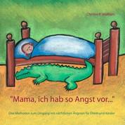 """""""Mama ich hab so Angst vor ..."""" - Drei Methoden zum Umgang mit nächtlichen Ängsten für Eltern und Kinder"""