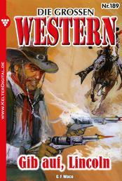 Die großen Western 189 - Gib auf, Lincoln