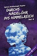 Sylvia Schöningh-Taylor: Durchs Nadelöhr ins Himmelreich Vol. 6