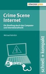 Crime Scene Internet - Ein Streifzug durch das Computer- und Internetstrafrecht