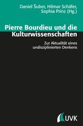 Pierre Bourdieu und die Kulturwissenschaften - Zur Aktualität eines undisziplinierten Denkens