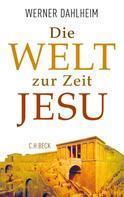 Werner Dahlheim: Die Welt zur Zeit Jesu ★★★★