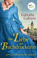 Gabriela Galvani: Die Liebe der Buchdruckerin - oder: Die Hüterin des Evangeliums