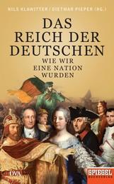 Das Reich der Deutschen - Wie wir eine Nation wurden - Ein SPIEGEL-Buch