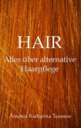 Hair - Alles über alternative Haarpflege