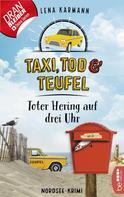 Lena Karmann: Taxi, Tod und Teufel -Toter Hering auf drei Uhr
