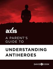 A Parent's Guide to Understanding Antiheroes