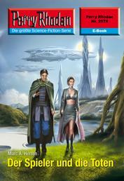 """Perry Rhodan 2579: Der Spieler und die Toten - Perry Rhodan-Zyklus """"Stardust"""""""