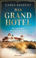 Caren Benedikt: Das Grand Hotel - Die nach den Sternen greifen ★★★★