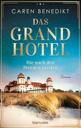 Das Grand Hotel - Die nach den Sternen greifen - Roman