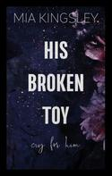 Mia Kingsley: His Broken Toy – Cry For Him ★★★★★