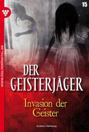 Der Geisterjäger 15 – Gruselroman - Invasion der Geister