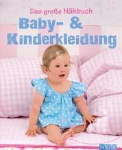 Das große Nähbuch - Baby - & Kinderkleidung - Schritt-für-Schritt-Anleitungen zum Selber nähen. Mit Schnittmustern zum Download