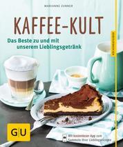 Kaffee-Kult - Das Beste zu und mit unserem Lieblingsgetränk