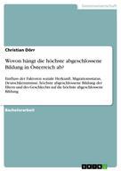 Christian Dörr: Wovon hängt die höchste abgeschlossene Bildung in Österreich ab?