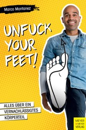 Unfuck your Feet - Das Comeback eines vernachlässigten Körperteils