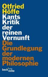 Kants Kritik der reinen Vernunft - Die Grundlegung der modernen Philosophie