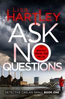 Lisa Hartley: Ask No Questions