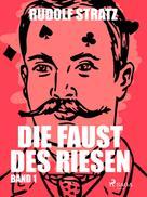 Rudolf Stratz: Die Faust des Riesen. Band 1