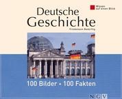 Deutsche Geschichte: 100 Bilder - 100 Fakten - Wissen auf einen Blick