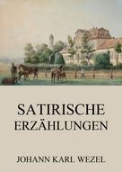 Johann Karl Wezel: Satirische Erzählungen