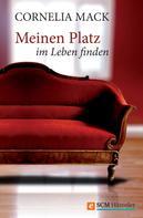 Cornelia Mack: Meinen Platz im Leben finden ★★★★★