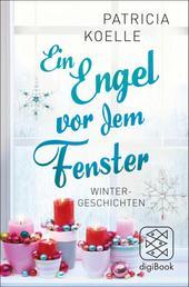 Ein Engel vor dem Fenster - Wintergeschichten