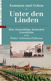 Kommen und Gehen - Unter den Linden - Eine Szenenfolge deutscher Geschichte von Walter Schimmel-Falkenau
