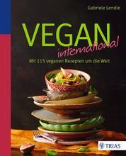 Vegan international - Mit 115 veganen Rezepten um die Welt