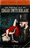 Lonesome Wyatt: The Terrible Tale of Edgar Switchblade