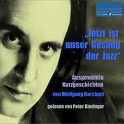"""""""Jetzt ist unser Gesang der Jazz"""" - Ausgewählte Kurzgeschichten von Wolfgang Borchert"""