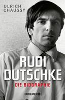Ulrich Chaussy: Rudi Dutschke. Die Biographie