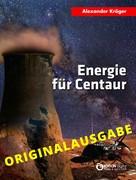 Alexander Kröger: Energie für Centaur – Originalausgabe ★