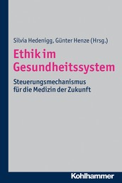 Ethik im Gesundheitssystem - Steuerungsmechanismus für die Medizin der Zukunft