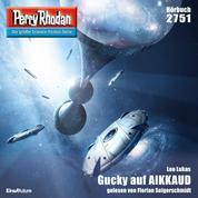 """Perry Rhodan 2751: Gucky auf AIKKAUD - Perry Rhodan-Zyklus """"Das Atopische Tribunal"""""""