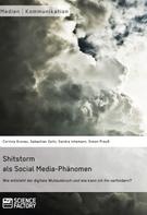 Corinna Gronau: Shitstorm als Social Media-Phänomen. Wie entsteht der digitale Wutausbruch und wie kann ich ihn verhindern?